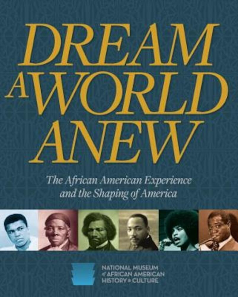 Dream a World Anew: The African American Experience and the Shaping of America, Hardcover