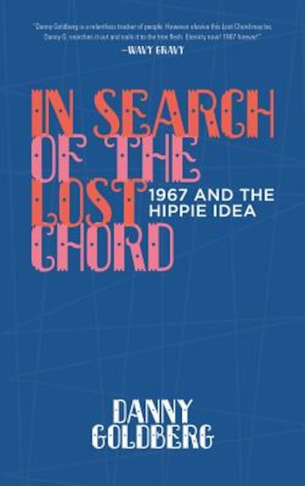 In Search of the Lost Chord: 1967 and the Hippie Idea, Hardcover