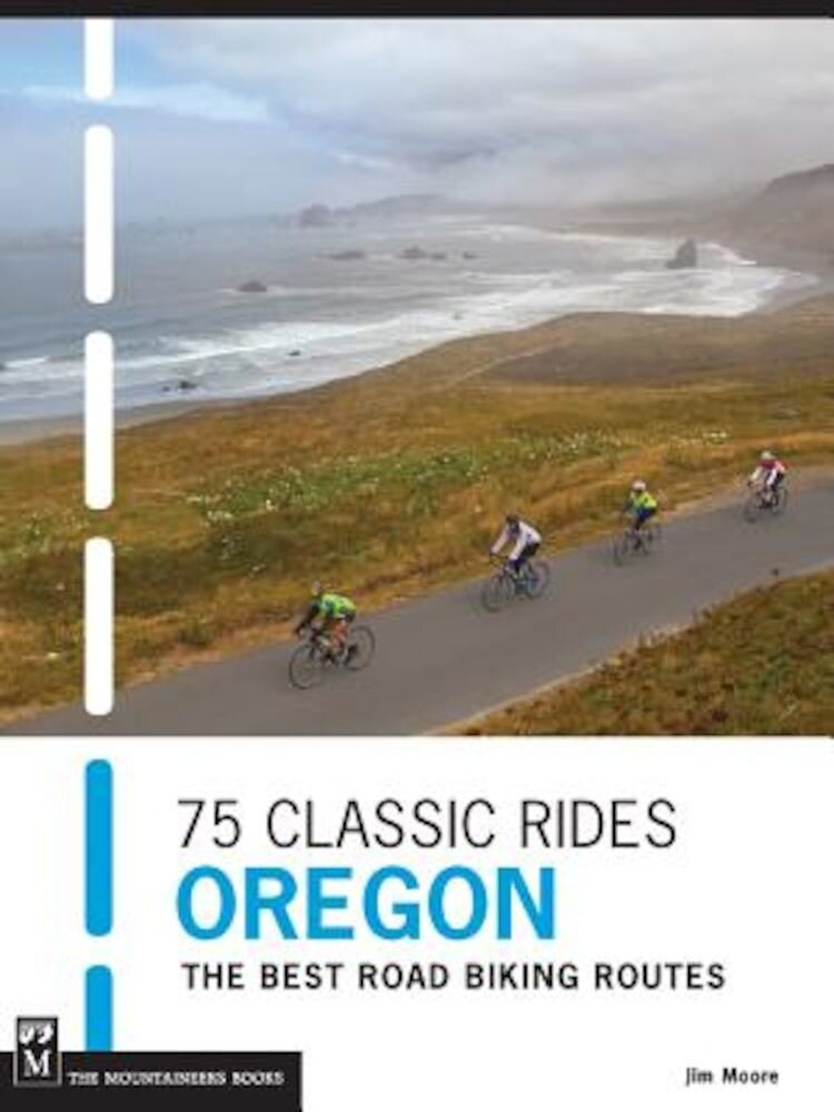 75 Classic Rides Oregon: The Best Road Biking Routes, Paperback