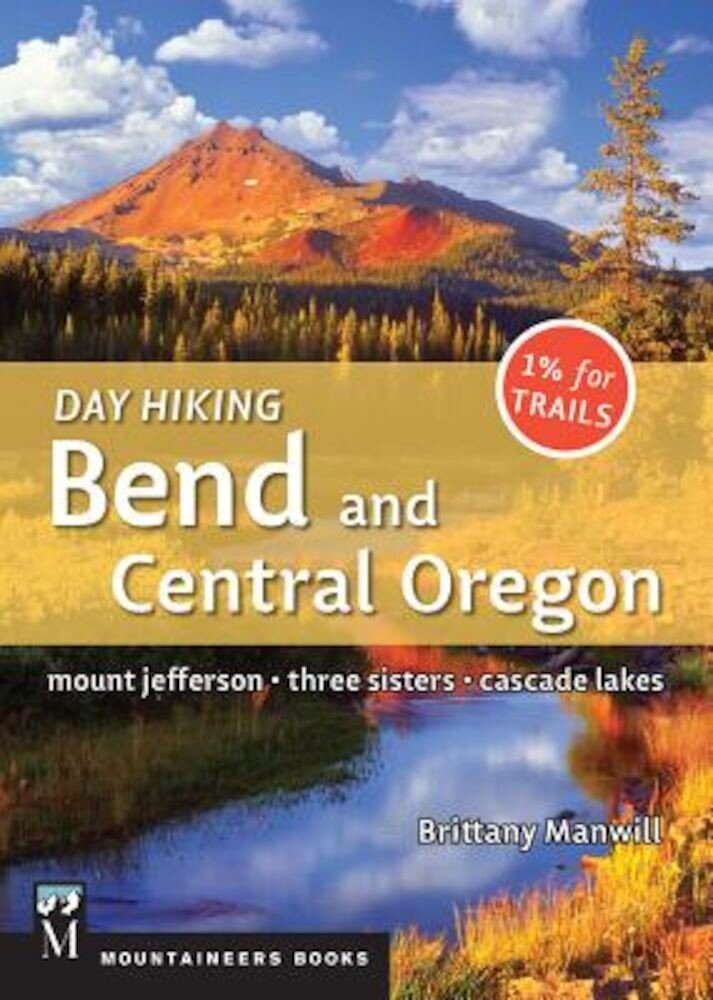Day Hiking Bend & Central Oregon: Mount Jefferson/ Sisters/ Cascade Lakes, Paperback