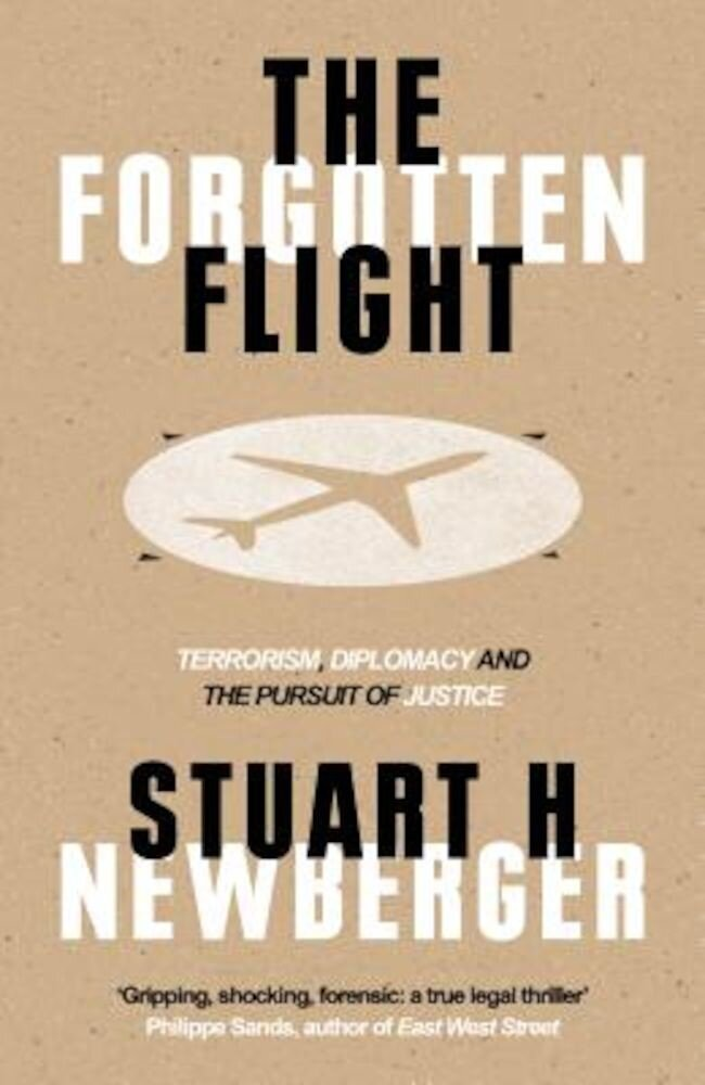 The Forgotten Flight: Terrorism, Diplomacy and the Pursuit of Justice, Hardcover