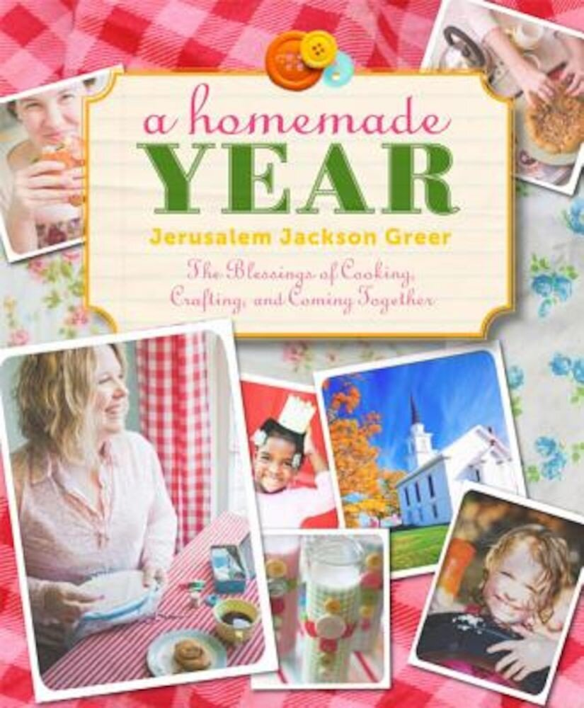 A Homemade Year: The Blessings of Cooking, Crafting, and Coming Together, Paperback