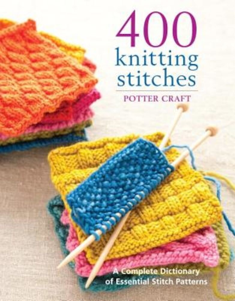 400 Knitting Stitches: A Complete Dictionary of Essential Stitch Patterns, Paperback