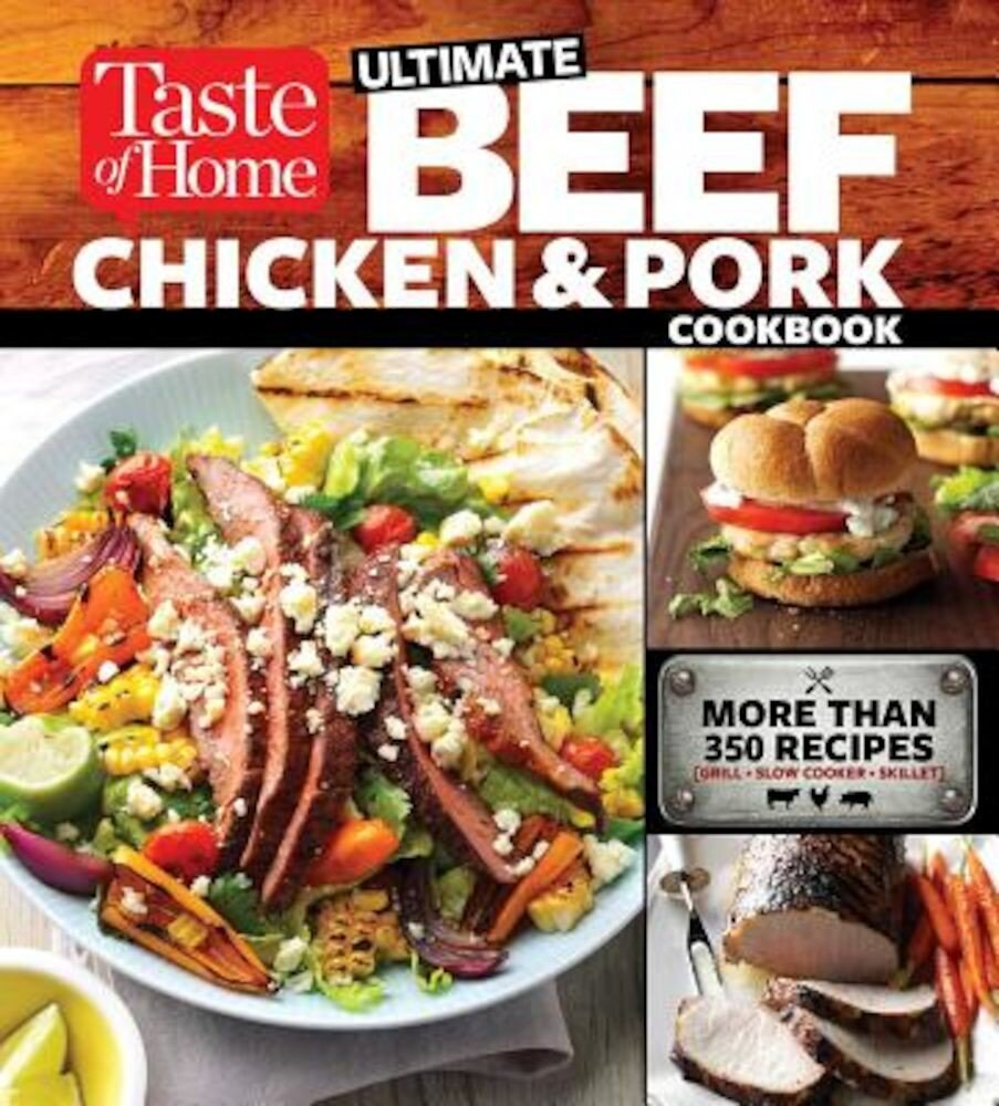 Taste of Home Ultimate Beef, Chicken and Pork Cookbook: The Ultimate Meat-Lovers Guide to Mouthwatering Meals, Paperback