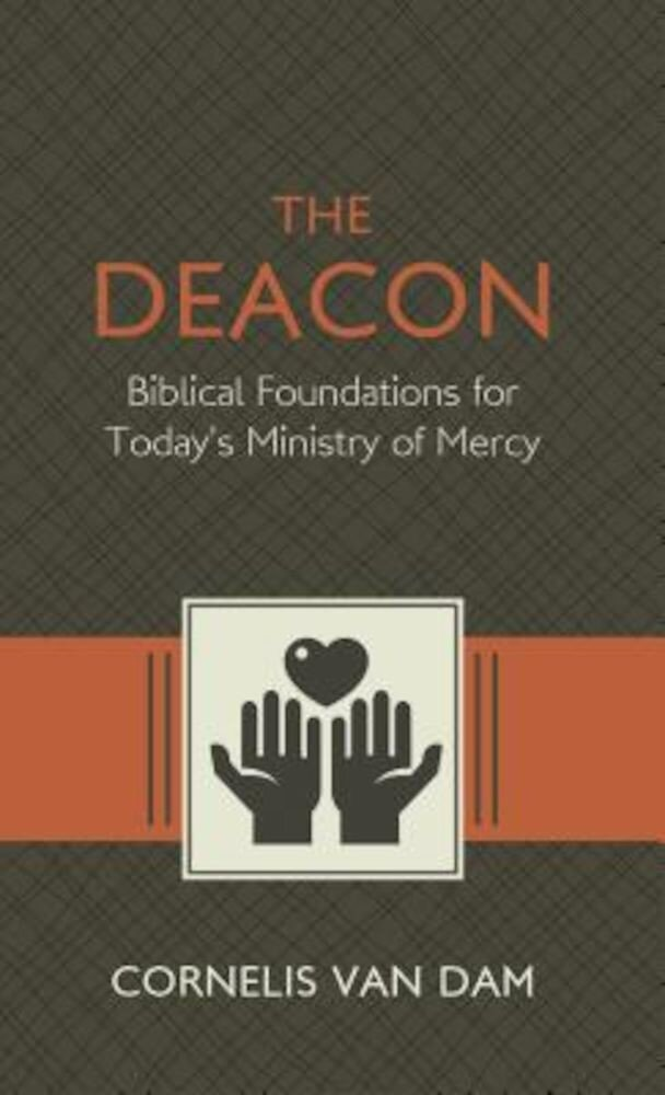 The Deacon: The Biblical Roots and the Ministry of Mercy Today, Paperback