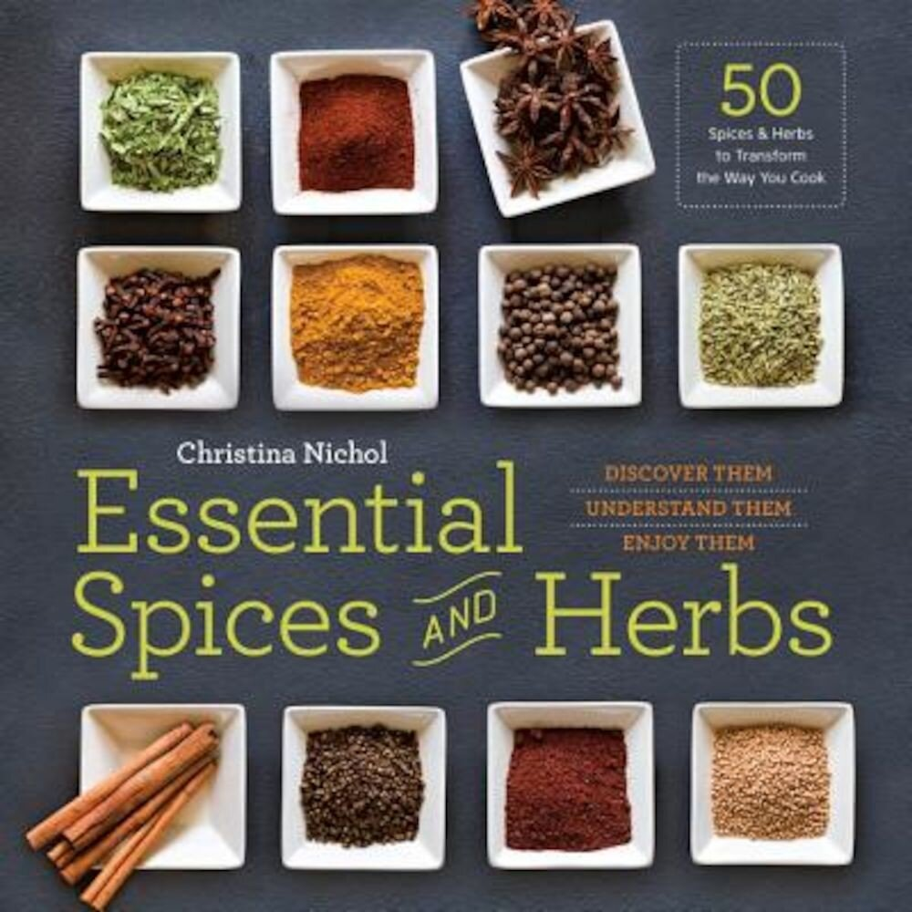 Essential Spices and Herbs: Discover Them, Understand Them, Enjoy Them, Paperback