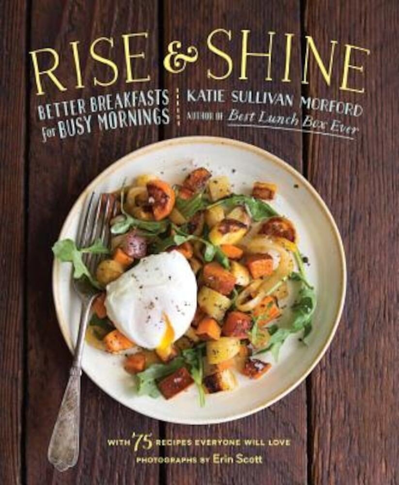Rise and Shine: Better Breakfasts for Busy Mornings, Hardcover