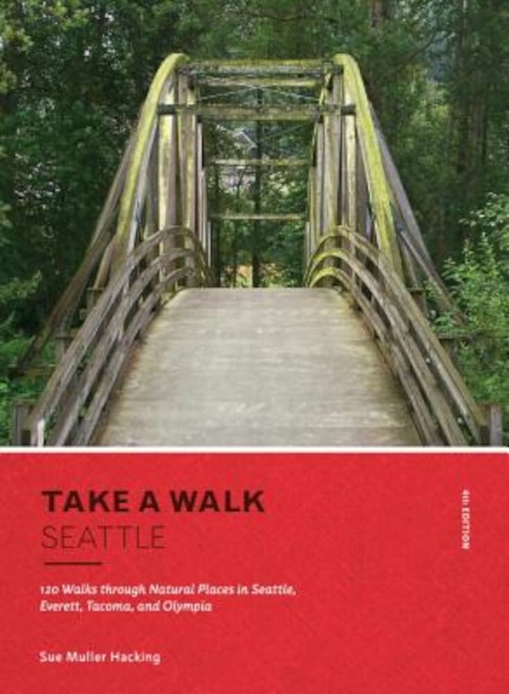 Take a Walk: Seattle, 4th Edition: 120 Walks Through Natural Places in Seattle, Everett, Tacoma, and Olympia, Paperback