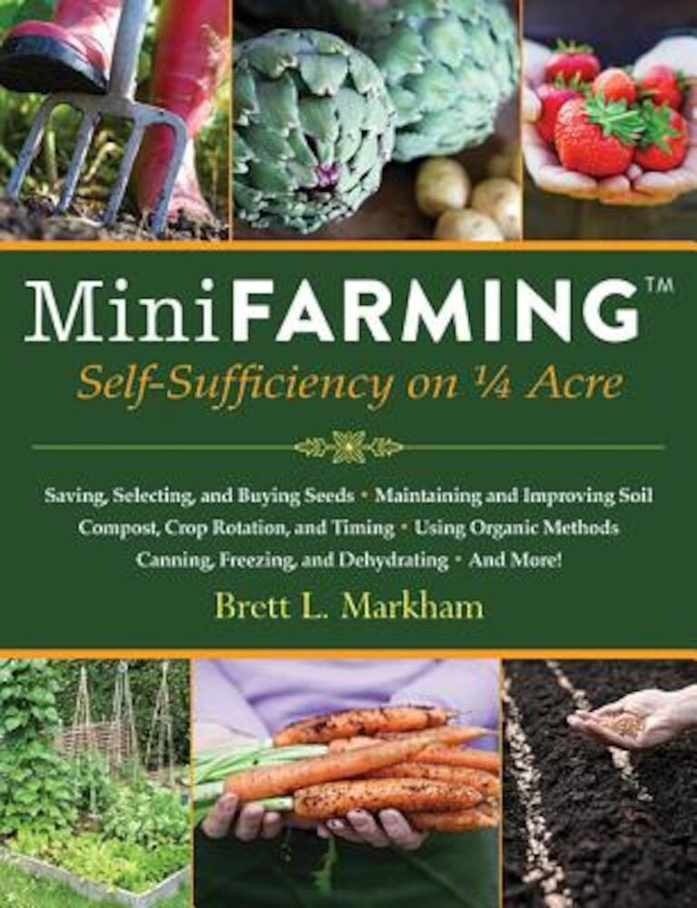 Mini Farming: Self-Sufficiency on 1/4 Acre, Paperback