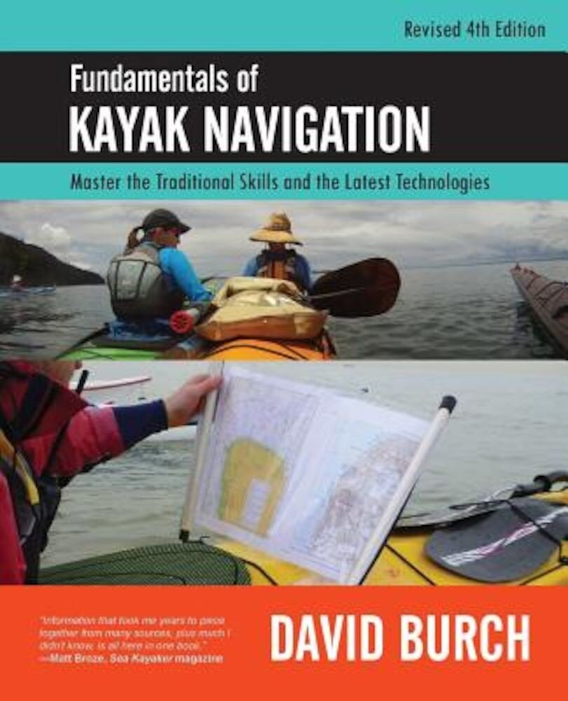 Fundamentals of Kayak Navigation: Master the Traditional Skills and the Latest Technologies, Revised Fourth Edition, Paperback