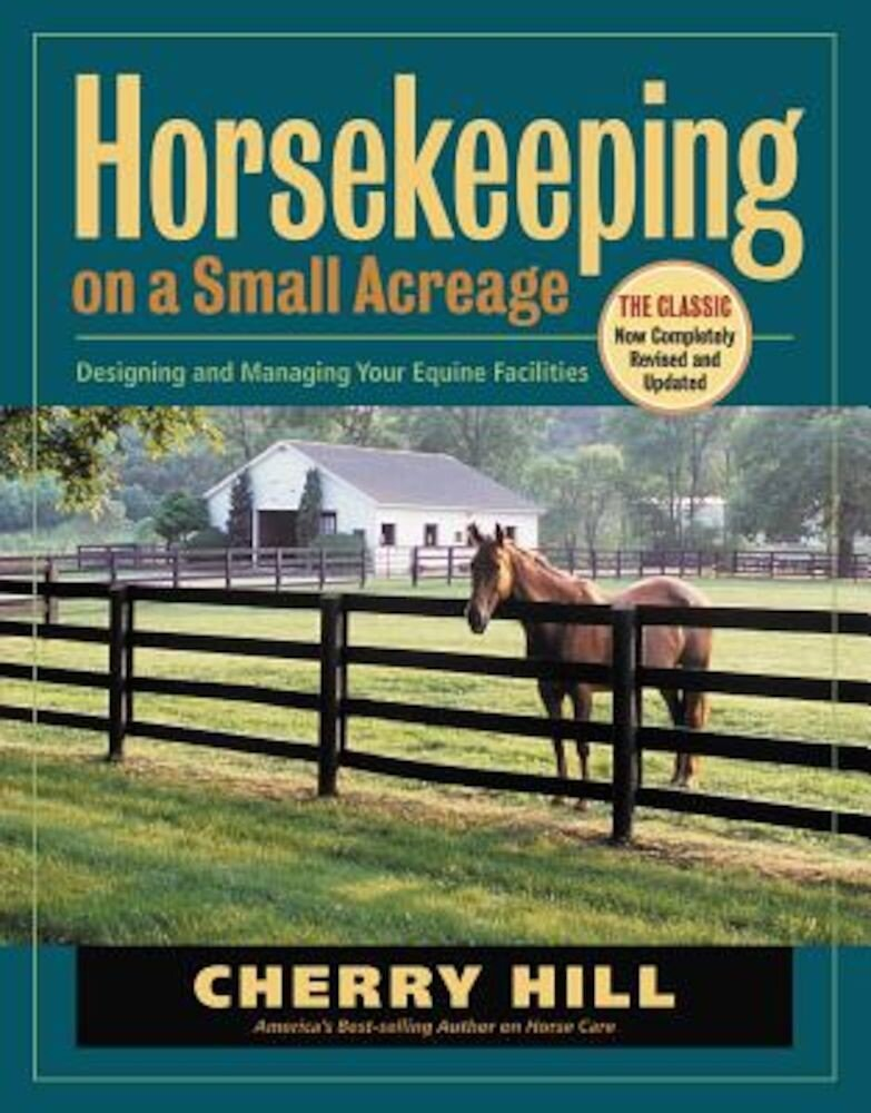 Horsekeeping on a Small Acreage: Designing and Managing Your Equine Facilities, Paperback