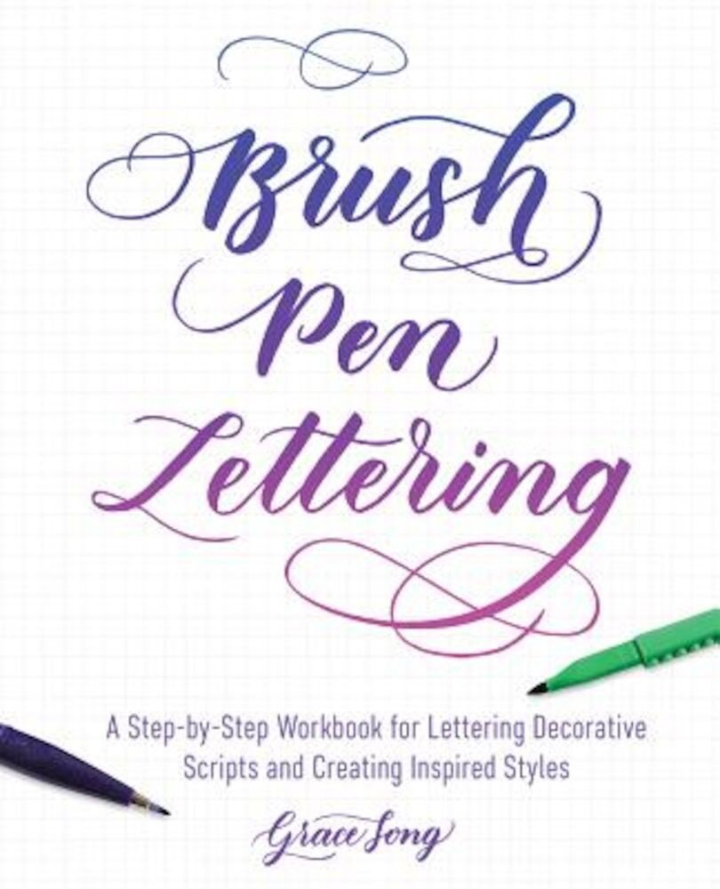 Brush Pen Lettering: A Step-By-Step Workbook for Learning Decorative Scripts and Creating Inspired Styles, Paperback