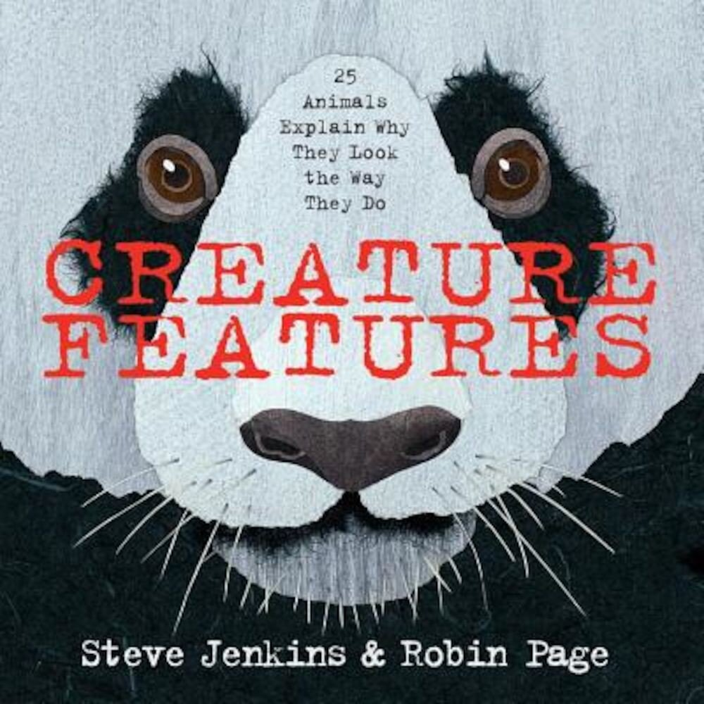 Creature Features: Twenty-Five Animals Explain Why They Look the Way They Do, Hardcover