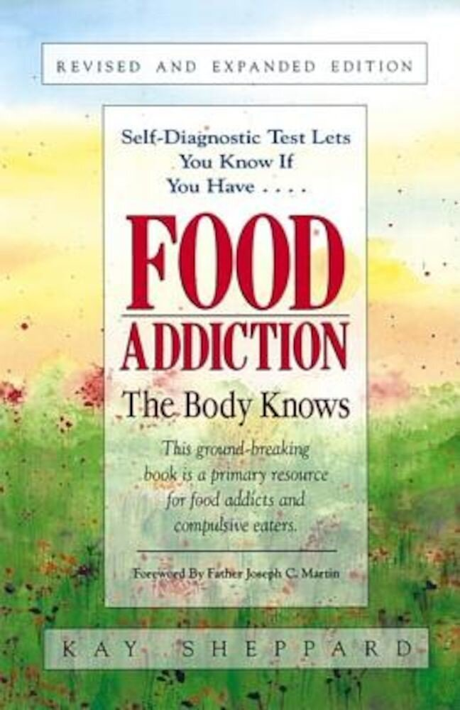 Food Addiction: The Body Knows: Revised & Expanded Edition by Kay Sheppard, Paperback