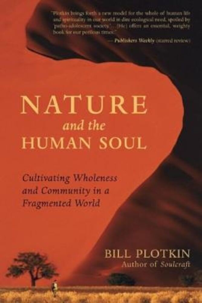 Nature and the Human Soul: Cultivating Wholeness and Community in a Fragmented World, Paperback