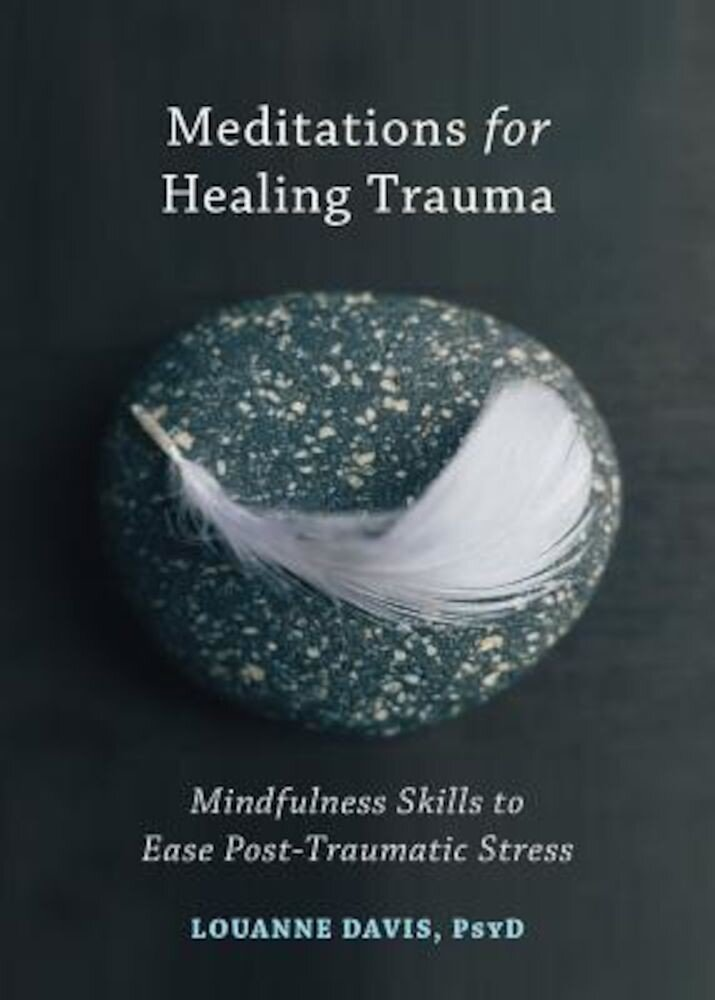 Meditations for Healing Trauma: Mindfulness Skills to Ease Post-Traumatic Stress, Paperback