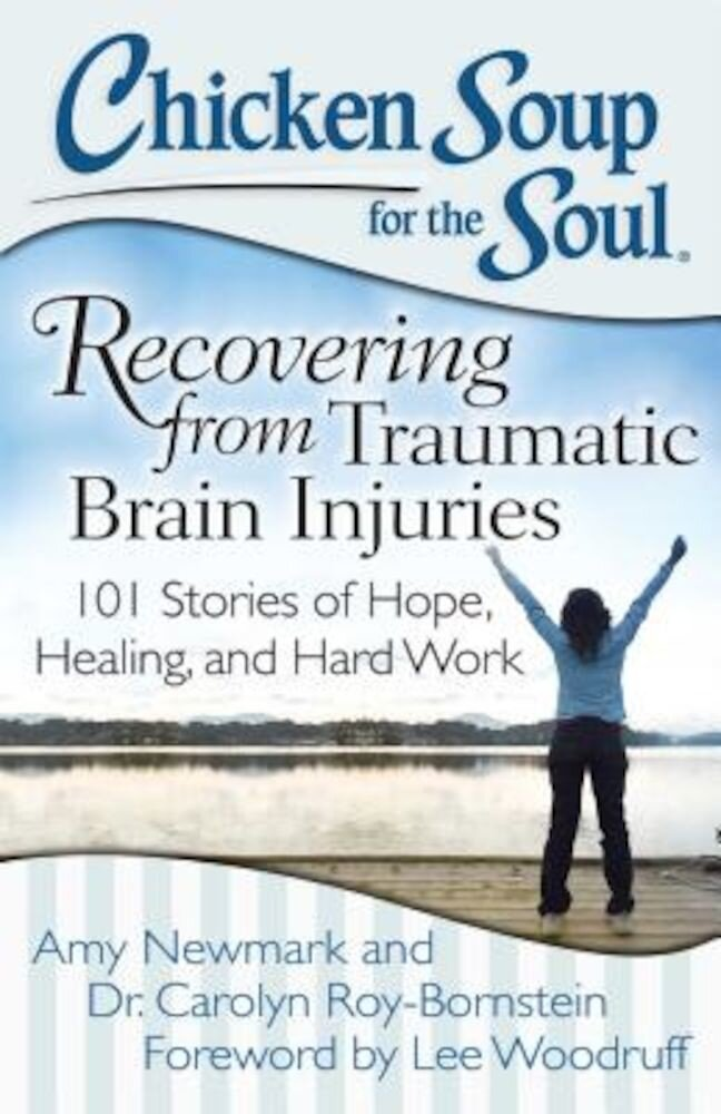 Chicken Soup for the Soul: Recovering from Traumatic Brain Injuries: 101 Stories of Hope, Healing, and Hard Work, Paperback
