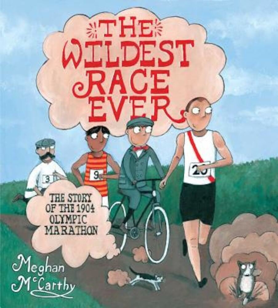 The Wildest Race Ever: The Story of the 1904 Olympic Marathon, Hardcover