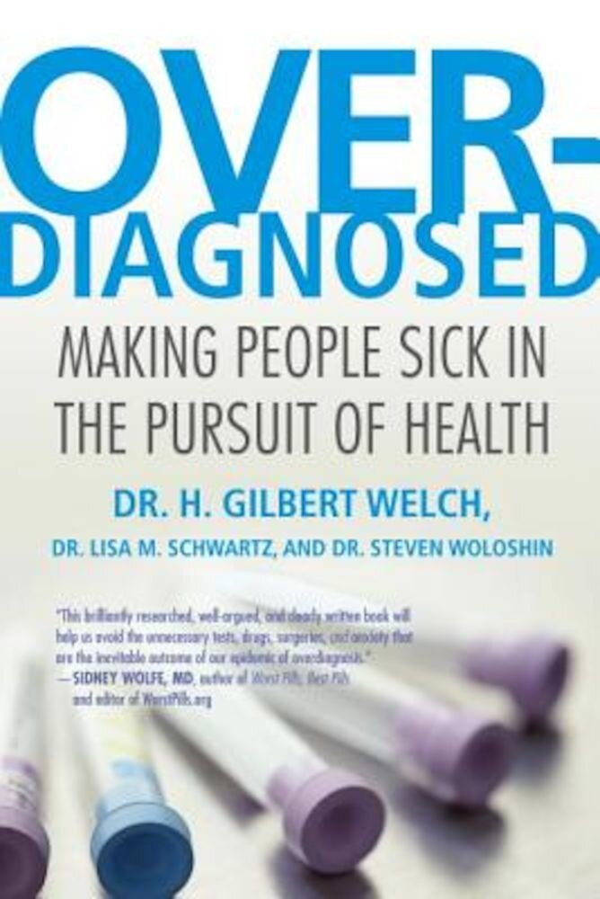 Overdiagnosed: Making People Sick in the Pursuit of Health, Paperback