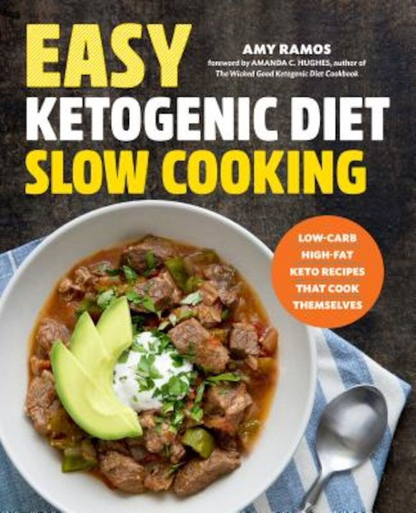 Easy Ketogenic Diet Slow Cooking: Low-Carb, High-Fat Keto Recipes That Cook Themselves, Paperback
