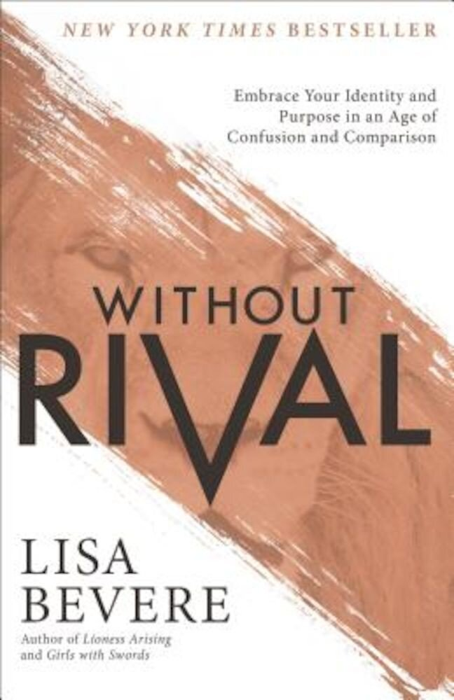 Without Rival: Embrace Your Identity and Purpose in an Age of Confusion and Comparison, Paperback