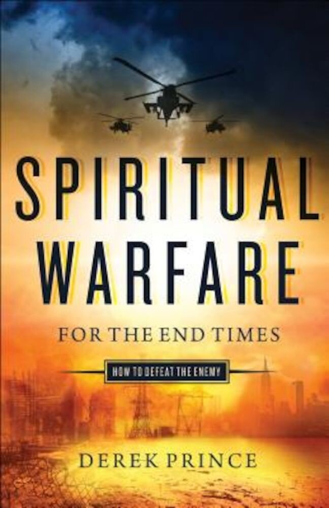 Spiritual Warfare for the End Times: How to Defeat the Enemy, Paperback