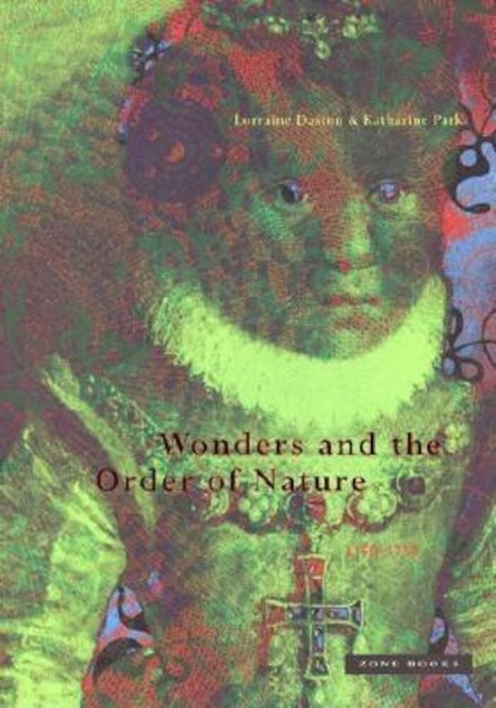 Wonders and the Order of Nature, 1150--1750, Paperback
