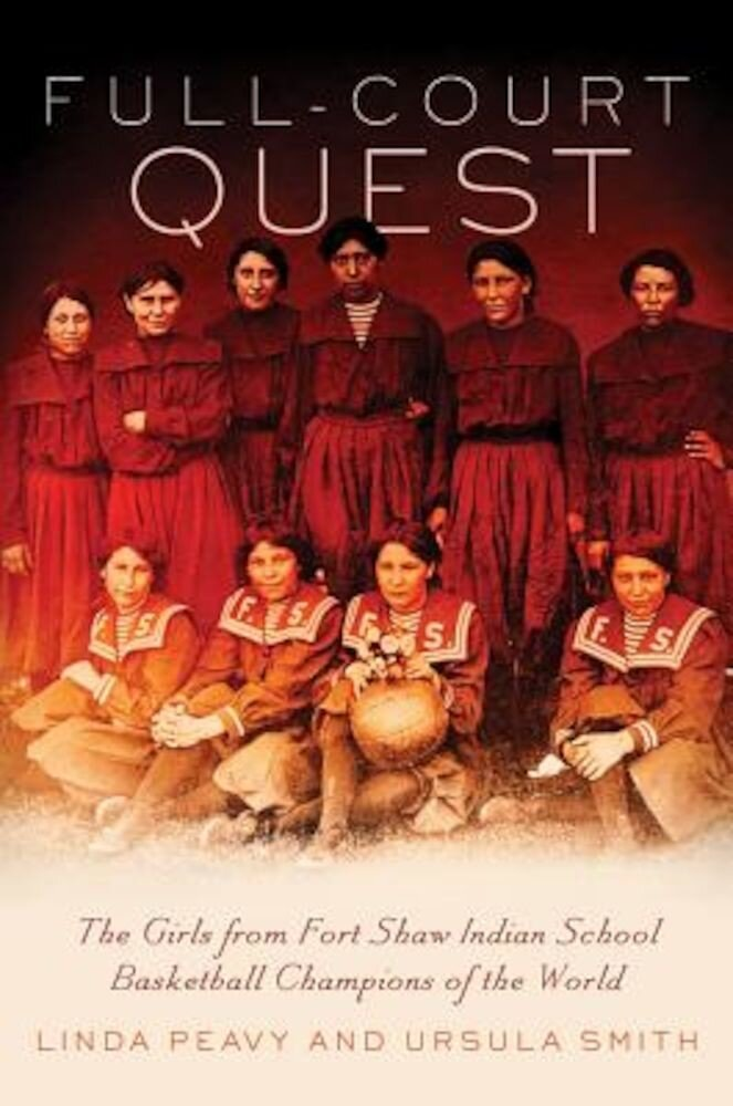 Full-Court Quest: The Girls from Fort Shaw Indian School, Basketball Champions of the World, Paperback