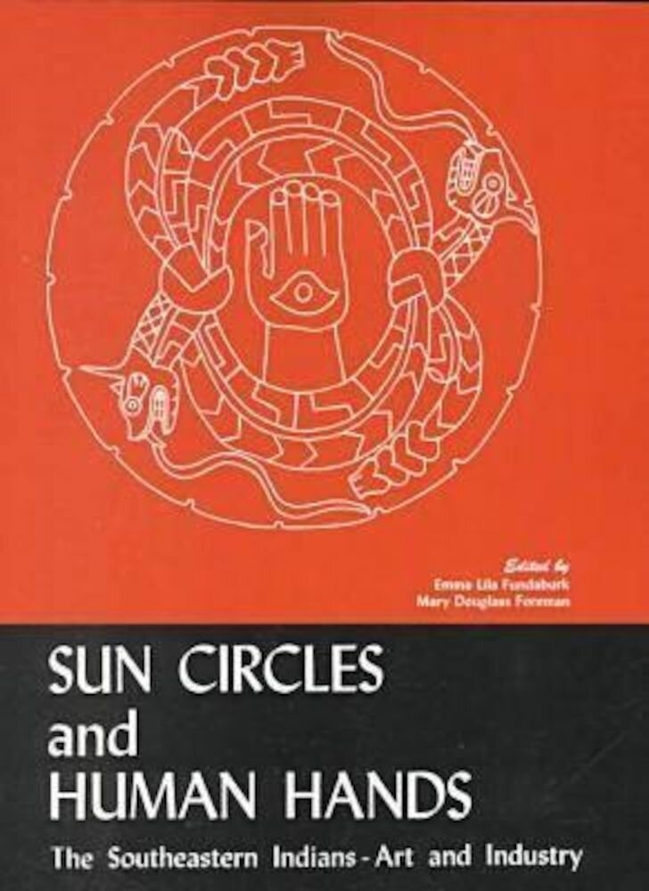 Sun Circles and Human Hands: The Southeastern Indians--Art and Industries, Paperback