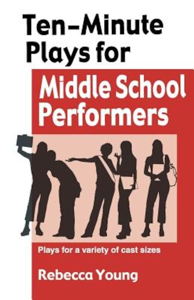 Ten-Minute Plays for Middle School Performers: Plays for a Variety of Cast Sizes, Paperback