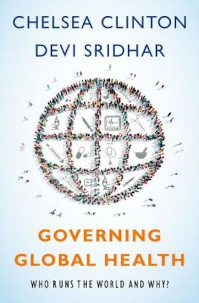 Governing Global Health: Who Runs the World and Why?, Hardcover