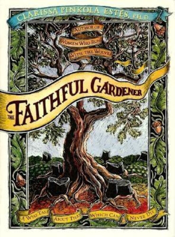 The Faithful Gardener: A Wise Tale about That Which Can Never Die, Hardcover
