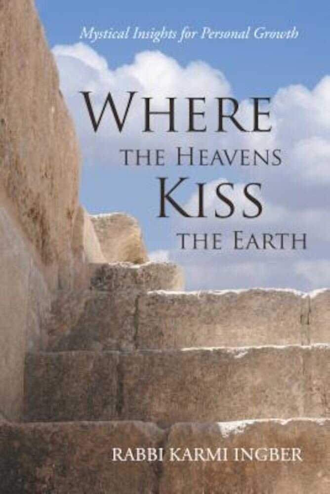 Where the Heavens Kiss the Earth: Mystical Insights for Personal Growth, Paperback