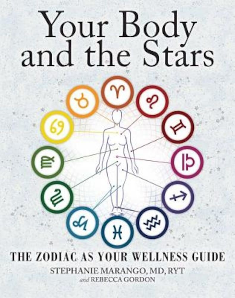 Your Body and the Stars: The Zodiac as Your Wellness Guide, Paperback