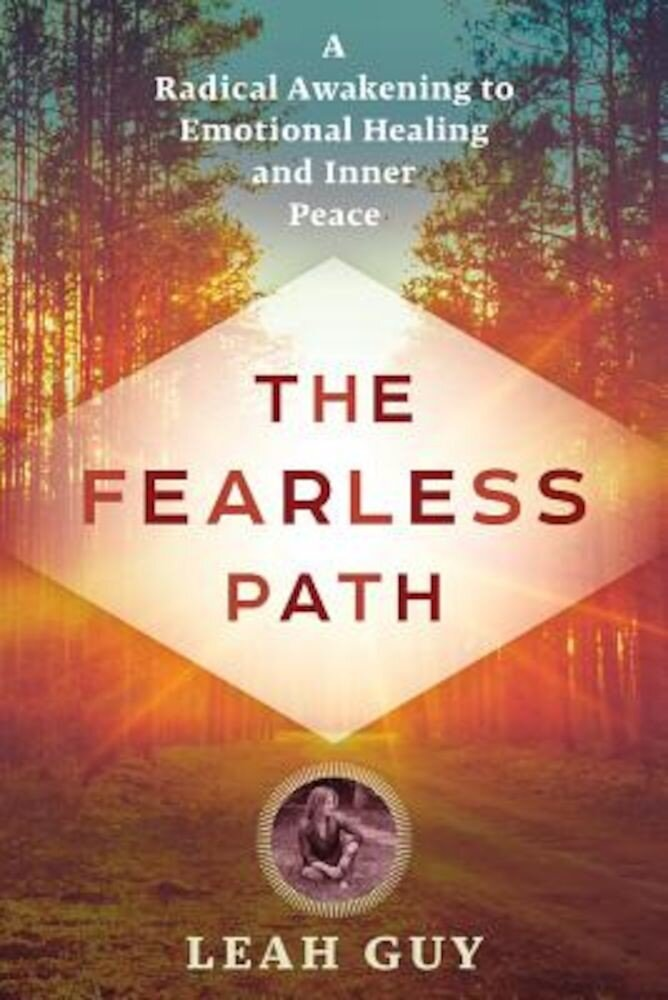 The Fearless Path: A Radical Awakening to Emotional Healing and Inner Peace, Paperback