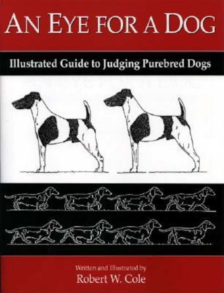 An Eye for a Dog: Illustrated Guide to Judging Purebred Dogs, Paperback
