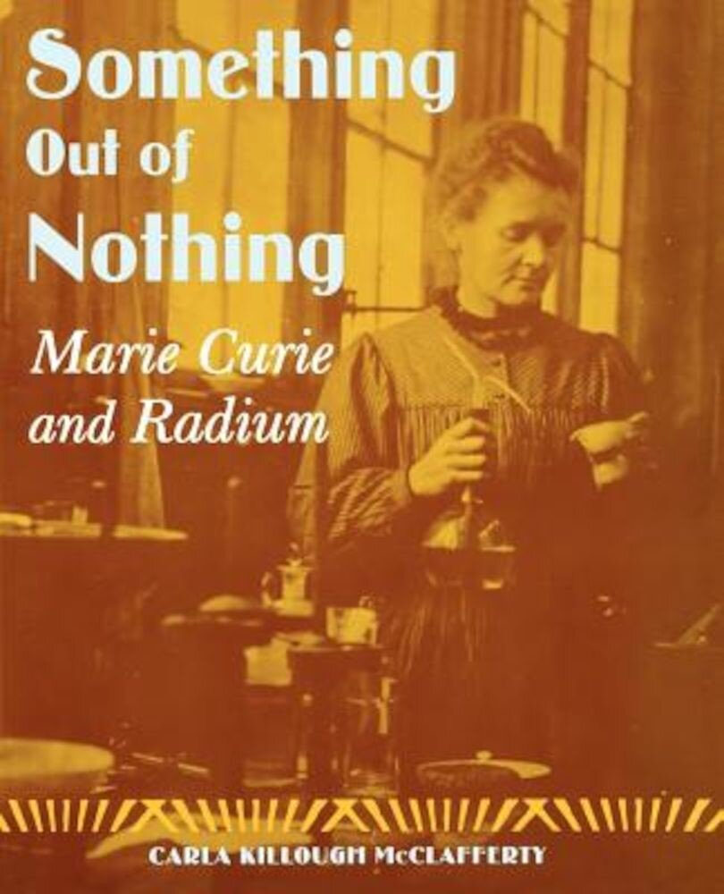 Something Out of Nothing: Marie Curie and Radium, Paperback