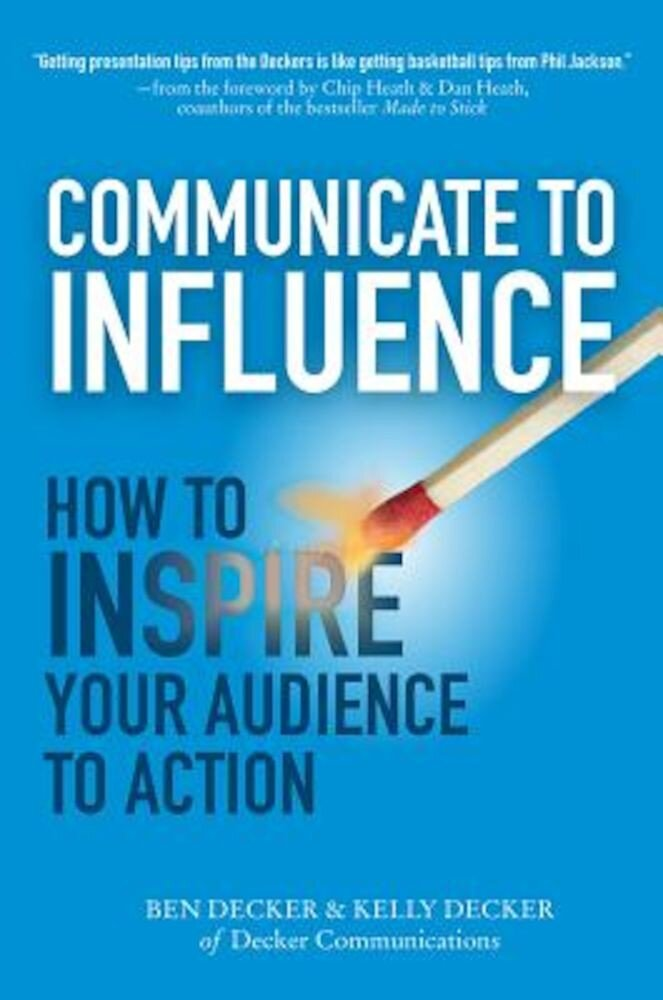 Communicate to Influence: How to Inspire Your Audience to Action, Hardcover