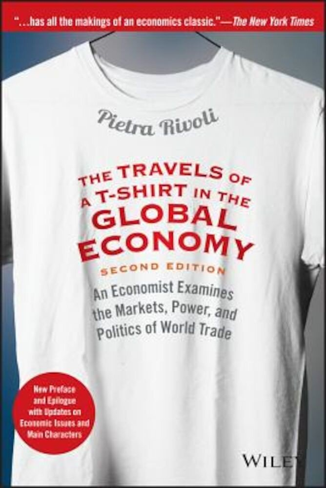 The Travels of A T-Shirt in the Global Economy: An Economist Examines the Markets, Power, and Politics of World Trade. New Preface and Epilogue with U, Paperback