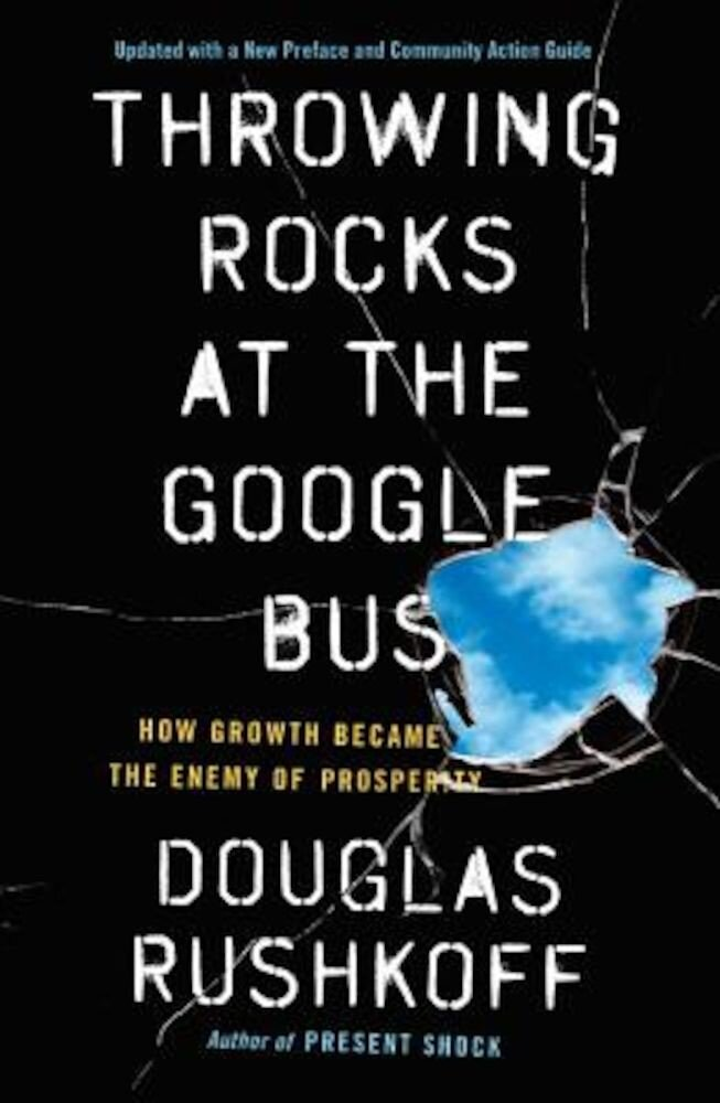 Throwing Rocks at the Google Bus: How Growth Became the Enemy of Prosperity, Paperback
