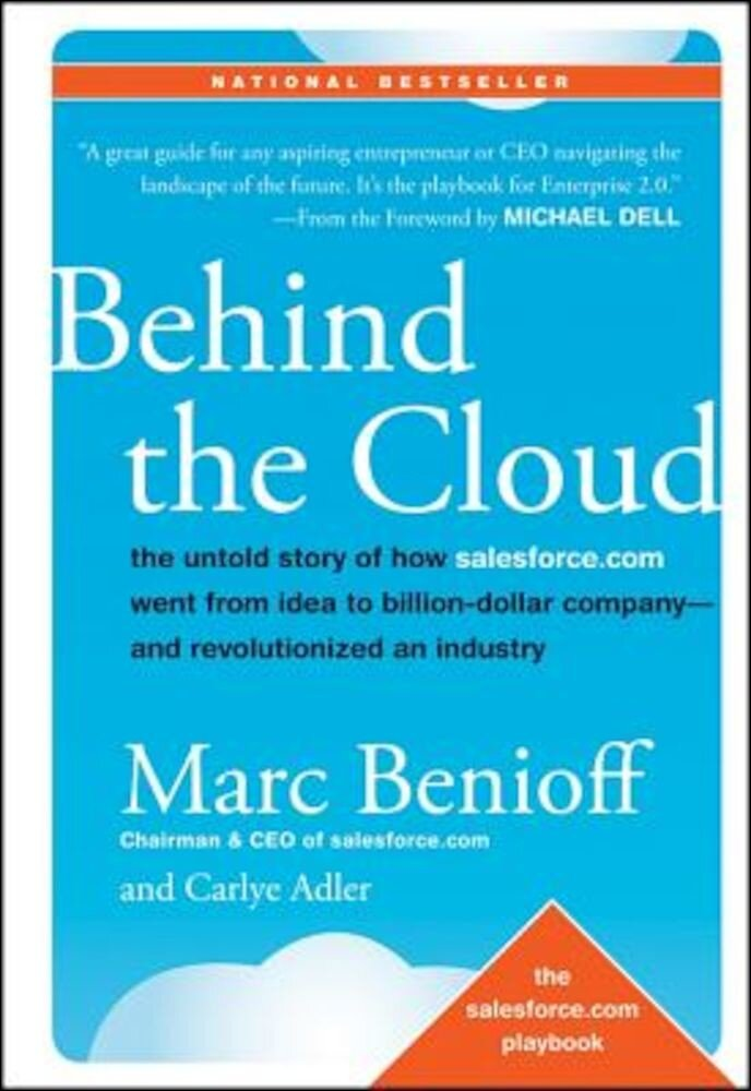 Behind the Cloud: The Untold Story of How Salesforce.com Went from Idea to Billion-Dollar Company-And Revolutionized an Industry, Hardcover