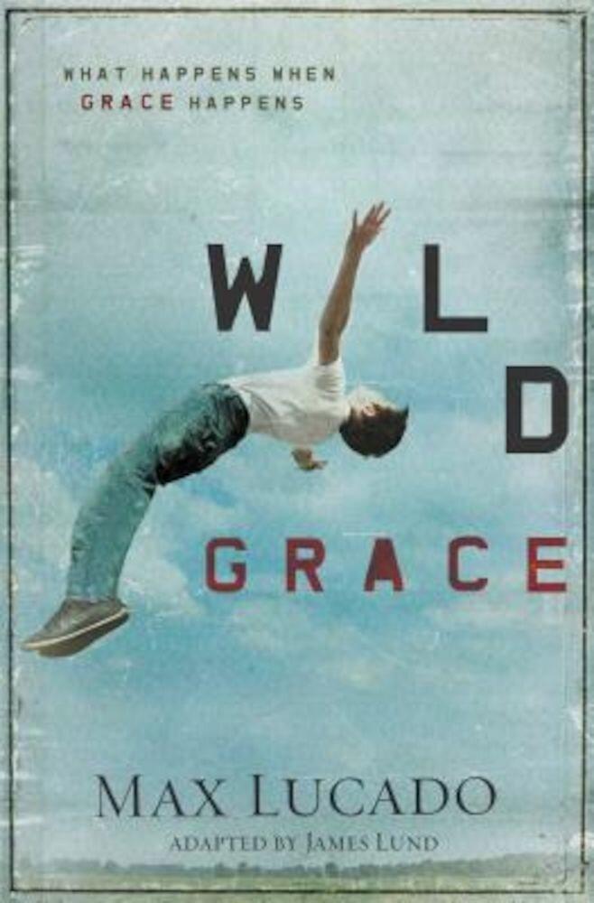 Wild Grace: What Happens When Grace Happens, Paperback