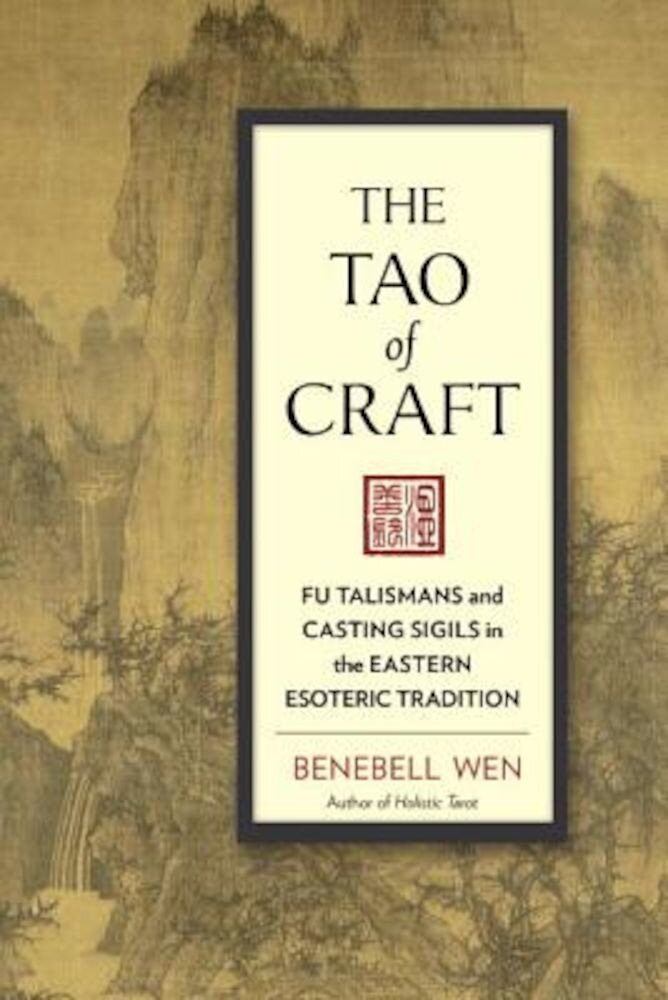 The Tao of Craft: Fu Talismans and Casting Sigils in the Eastern Esoteric Tradition, Paperback