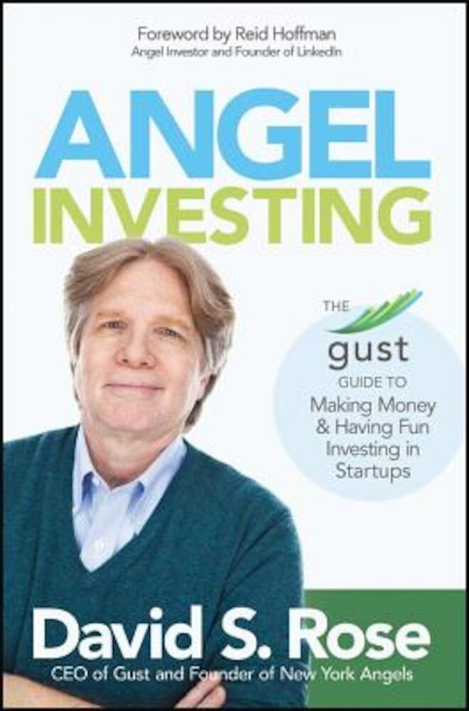 Angel Investing: The Gust Guide to Making Money and Having Fun Investing in Startups, Hardcover