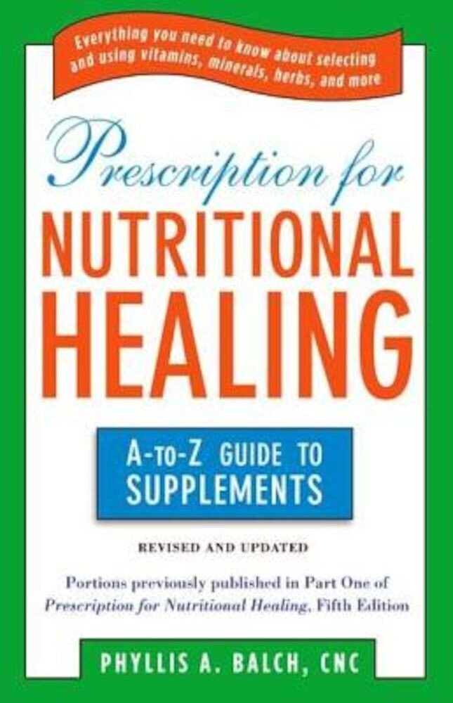 Prescription for Nutritional Healing: The A-To-Z Guide to Supplements, Paperback