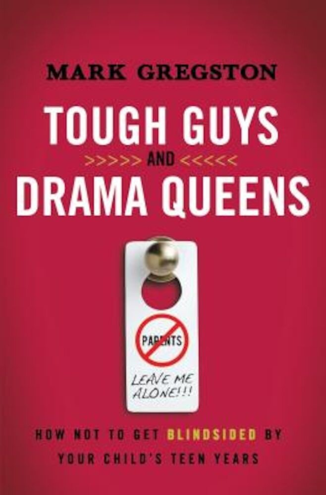 Tough Guys and Drama Queens: How Not to Get Blindsided by Your Child's Teen Years, Paperback