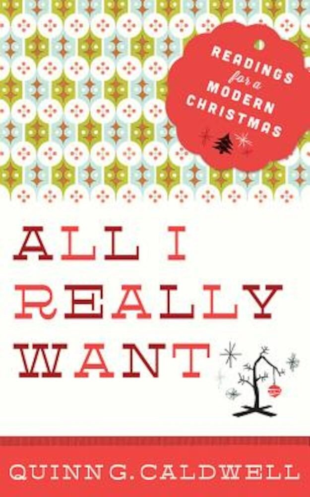 All I Really Want: Readings for a Modern Christmas, Paperback