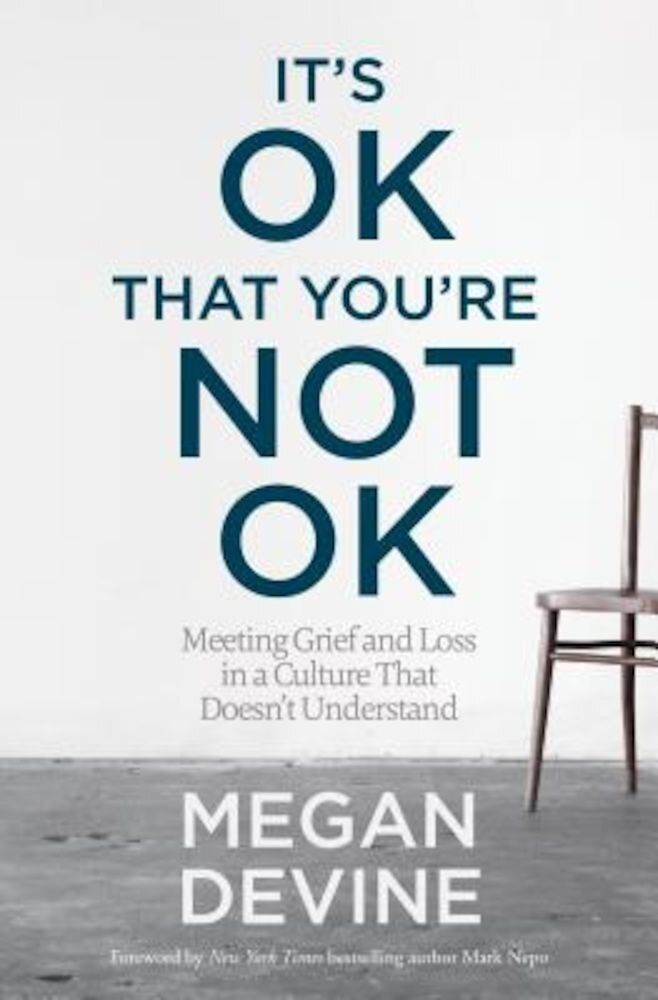 It's Ok That You're Not Ok: Meeting Grief and Loss in a Culture That Doesn't Understand, Paperback
