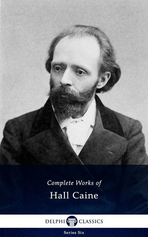 Delphi Complete Works of Hall Caine (Illustrated) (eBook)