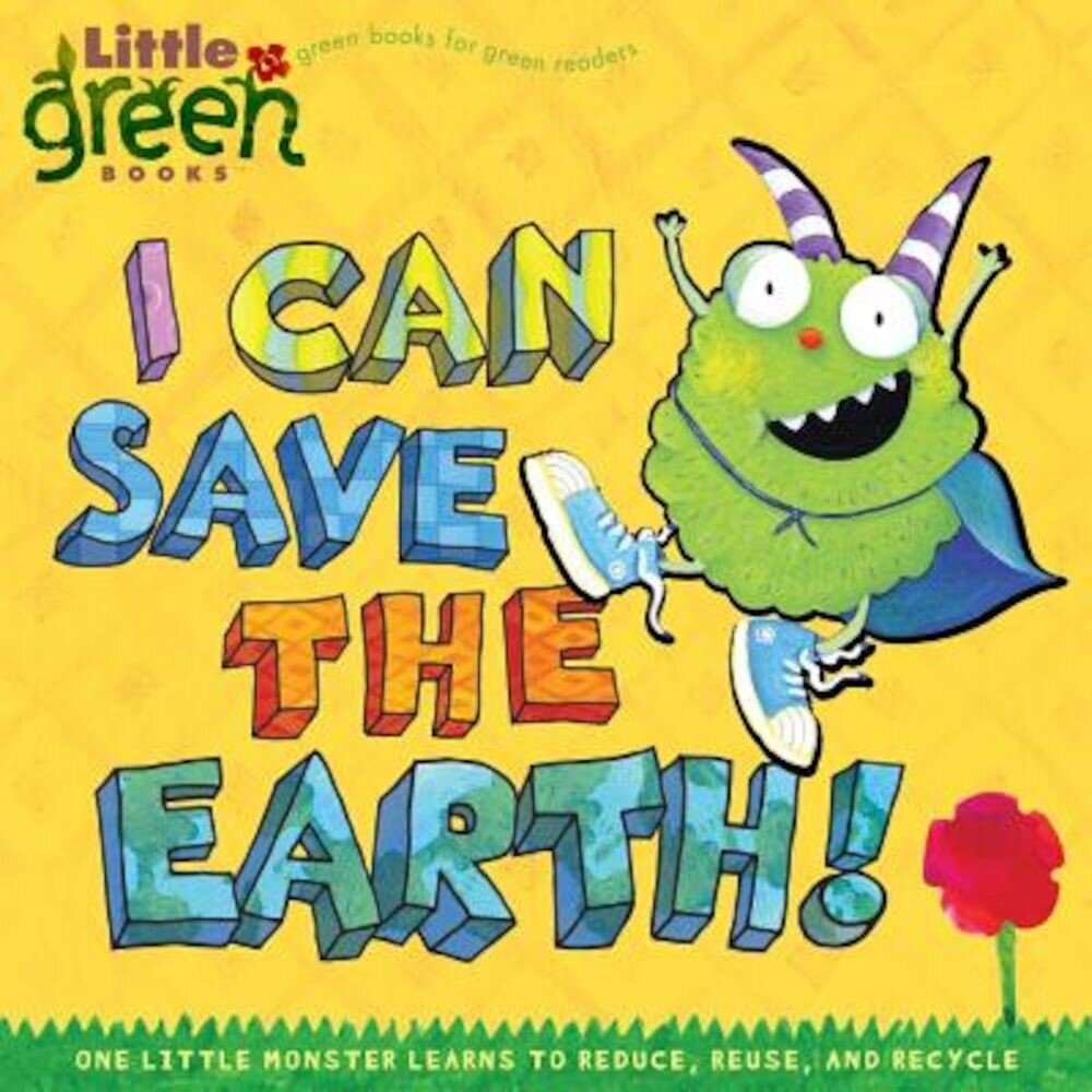 I Can Save the Earth!: One Little Monster Learns to Reduce, Reuse, and Recycle, Paperback